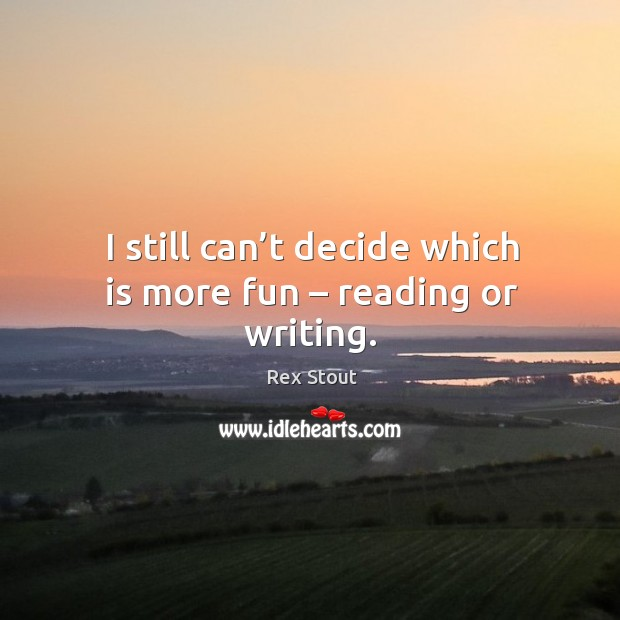 I still can't decide which is more fun – reading or writing. Image