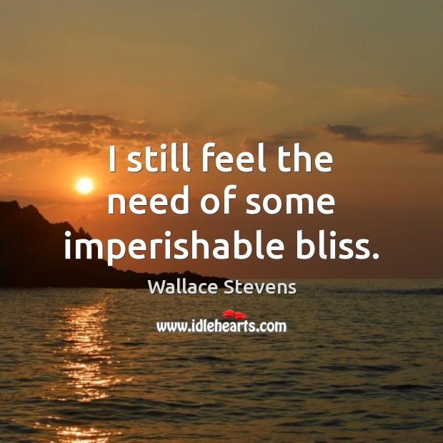 I still feel the need of some imperishable bliss. Image