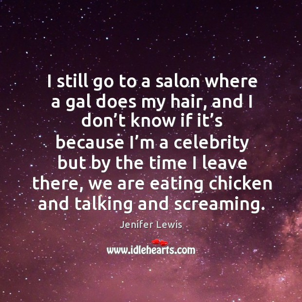 I still go to a salon where a gal does my hair, and I don't know if it's because Jenifer Lewis Picture Quote
