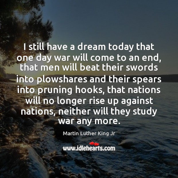 Image, I still have a dream today that one day war will come