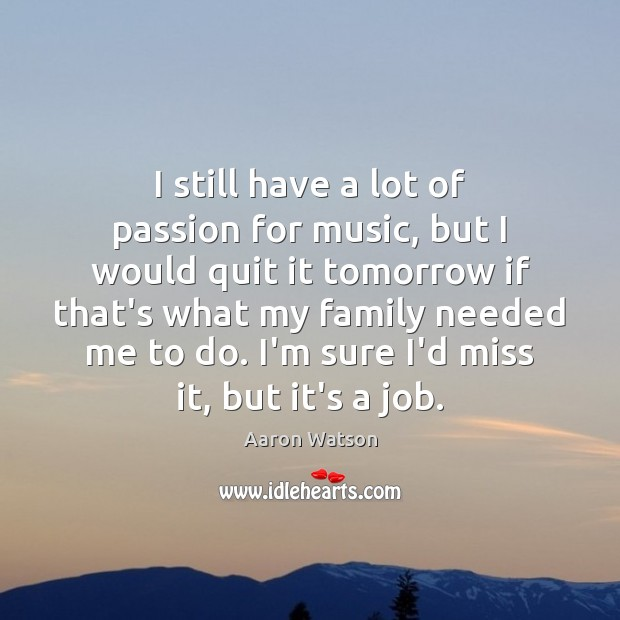 Image, I still have a lot of passion for music, but I would