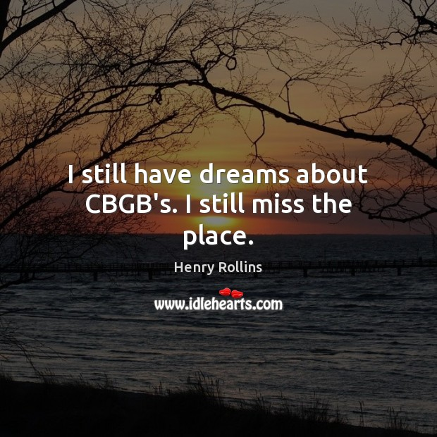 I still have dreams about CBGB's. I still miss the place. Image