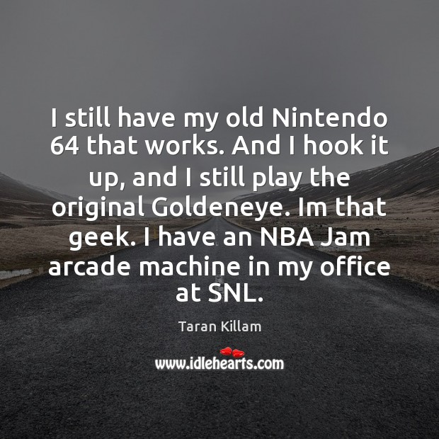 Image, I still have my old Nintendo 64 that works. And I hook it