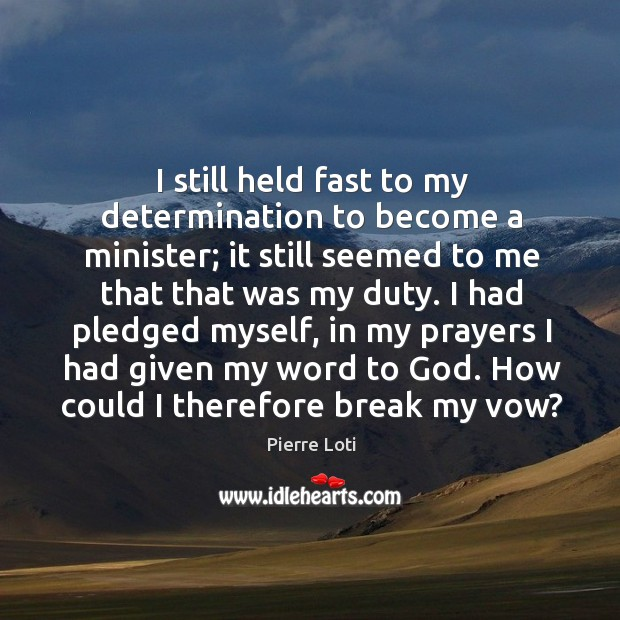 I still held fast to my determination to become a minister; it still seemed to me that that was my duty. Image