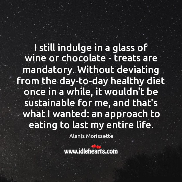 I still indulge in a glass of wine or chocolate – treats Image