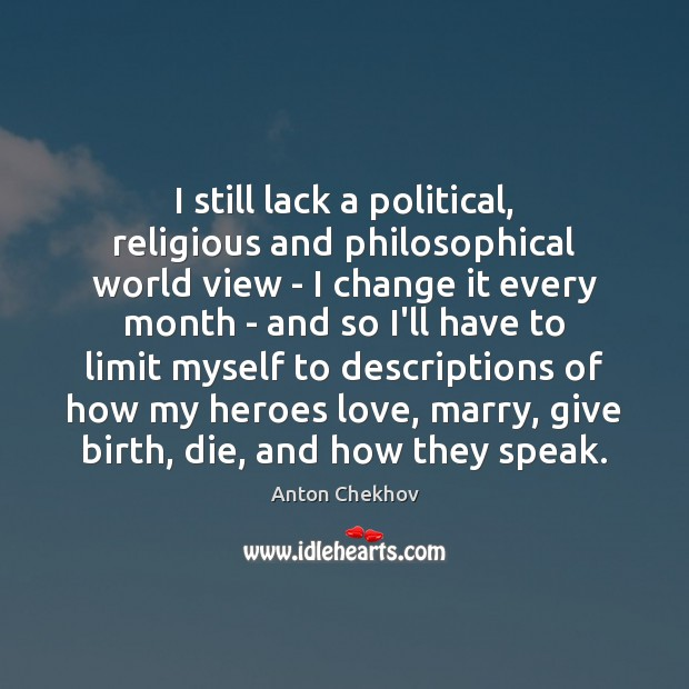 I still lack a political, religious and philosophical world view – I Anton Chekhov Picture Quote