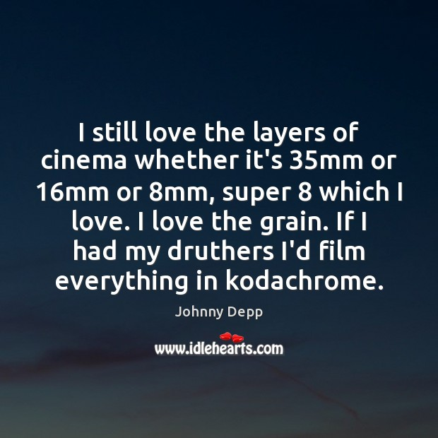 Image, I still love the layers of cinema whether it's 35mm or 16mm