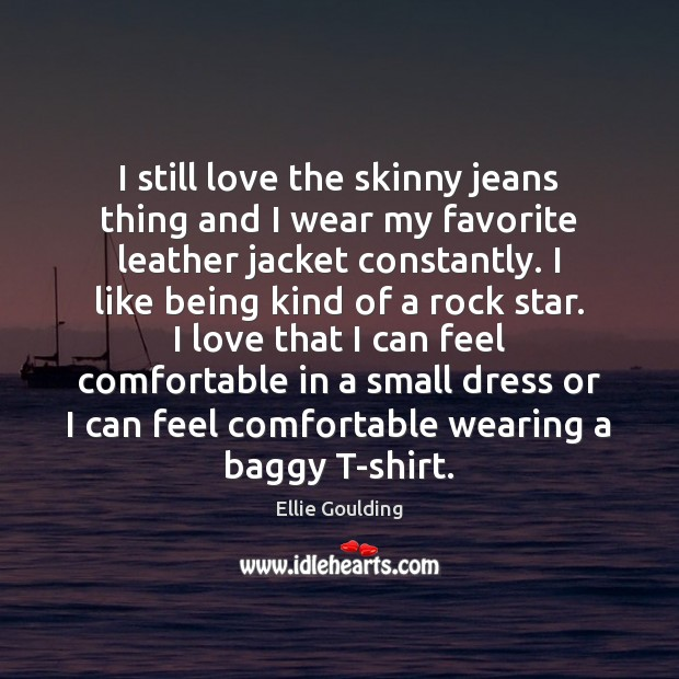 I still love the skinny jeans thing and I wear my favorite Ellie Goulding Picture Quote