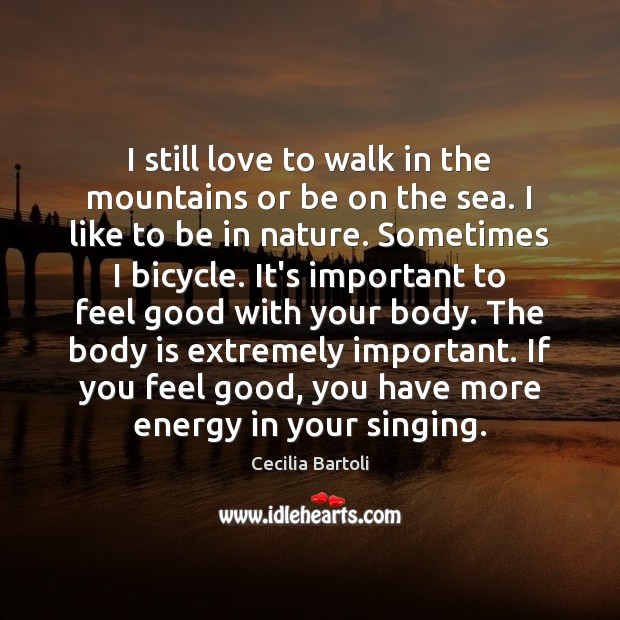 I still love to walk in the mountains or be on the Image