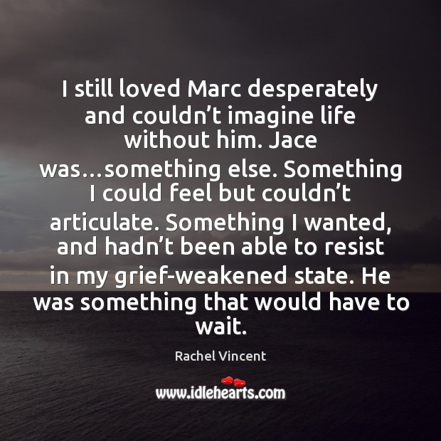 I still loved Marc desperately and couldn't imagine life without him. Image
