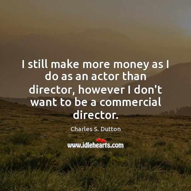I still make more money as I do as an actor than Image