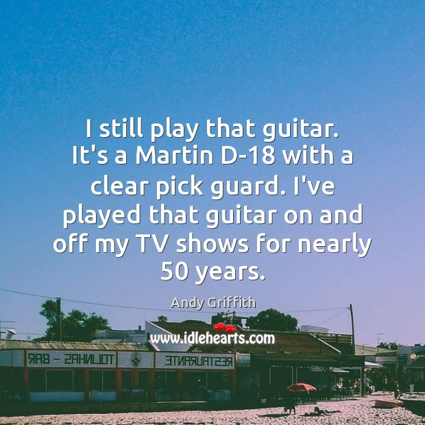 Image, I still play that guitar. It's a Martin D-18 with a clear