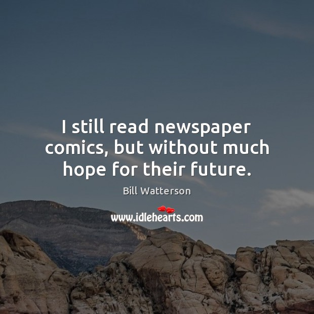 Image, I still read newspaper comics, but without much hope for their future.