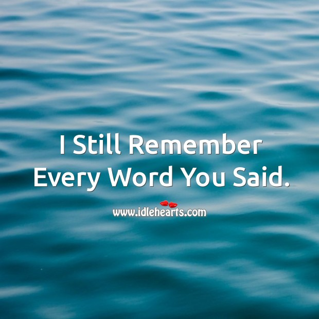 I still remember every word you said. Image