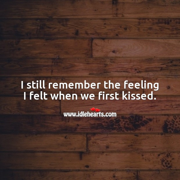 I still remember the feeling I felt when we first kissed. Love Quotes for Her Image
