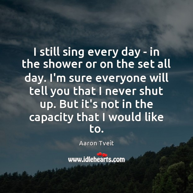 I still sing every day – in the shower or on the Image