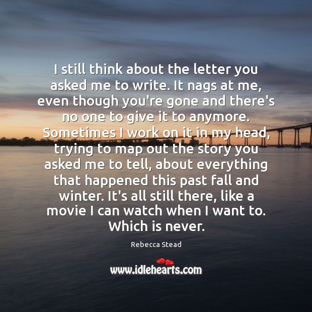 I still think about the letter you asked me to write. It Image
