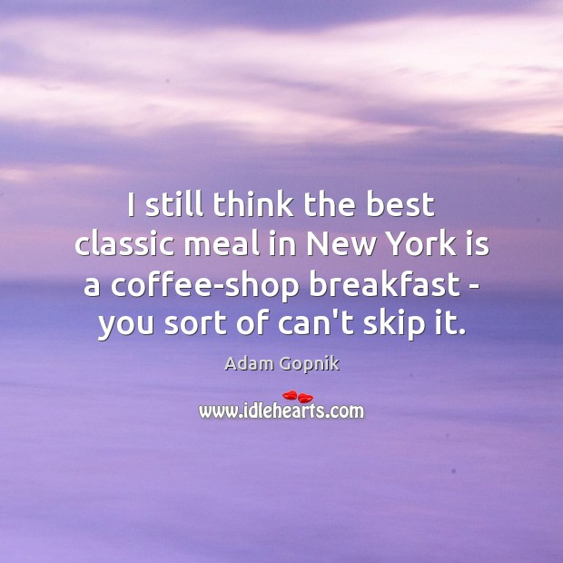 I still think the best classic meal in New York is a Coffee Quotes Image