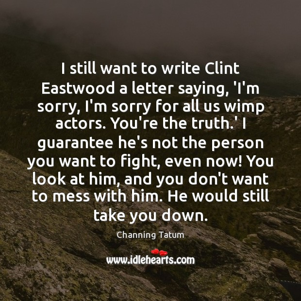 Image, I still want to write Clint Eastwood a letter saying, 'I'm sorry,