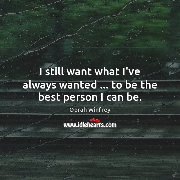 I still want what I've always wanted … to be the best person I can be. Image