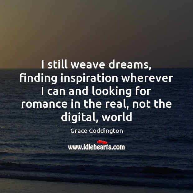 I still weave dreams, finding inspiration wherever I can and looking for Image