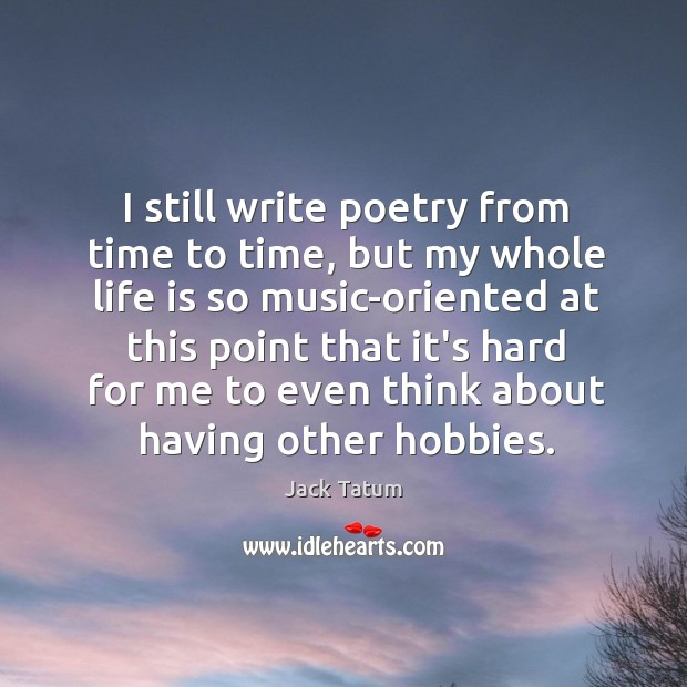 I still write poetry from time to time, but my whole life Image