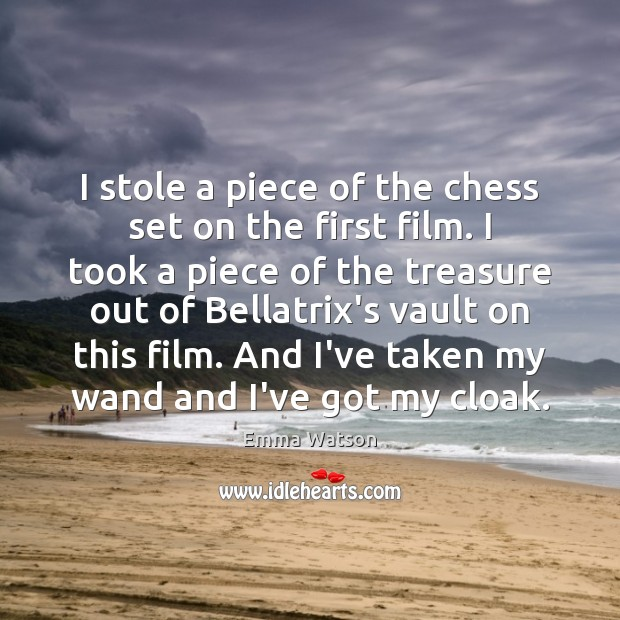Image, I stole a piece of the chess set on the first film.