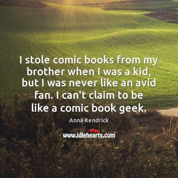 I stole comic books from my brother when I was a kid, Anna Kendrick Picture Quote