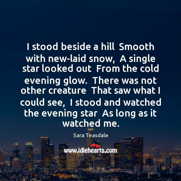 I stood beside a hill  Smooth with new-laid snow,  A single star Image