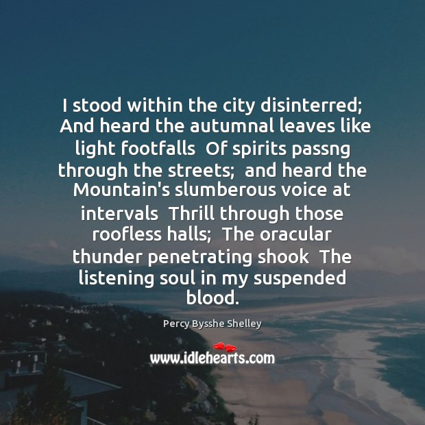 I stood within the city disinterred;  And heard the autumnal leaves like Percy Bysshe Shelley Picture Quote