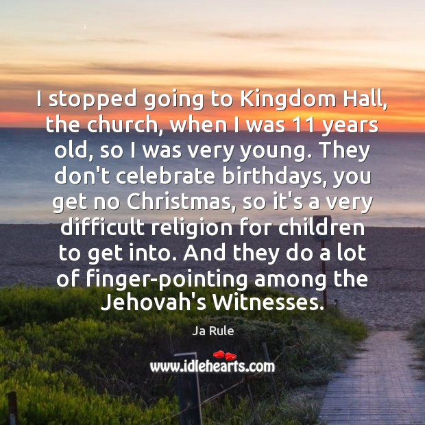 I stopped going to Kingdom Hall, the church, when I was 11 years Ja Rule Picture Quote