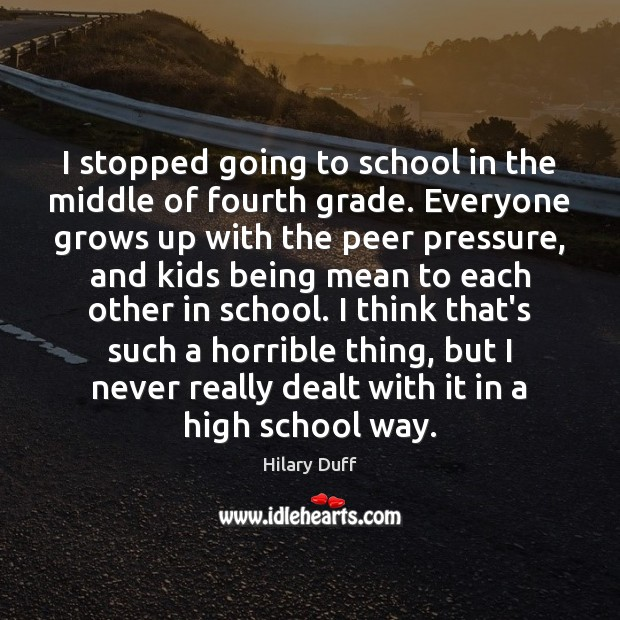 I stopped going to school in the middle of fourth grade. Everyone Image