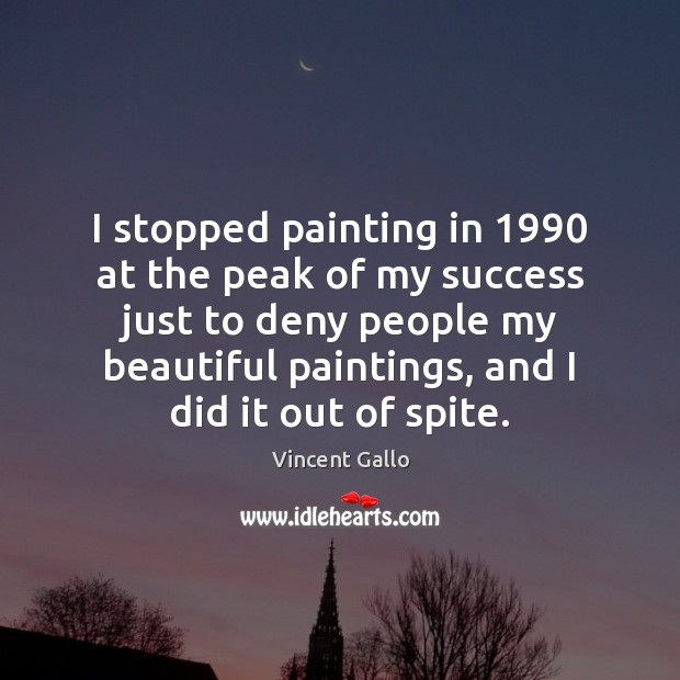 Image, I stopped painting in 1990 at the peak of my success just to