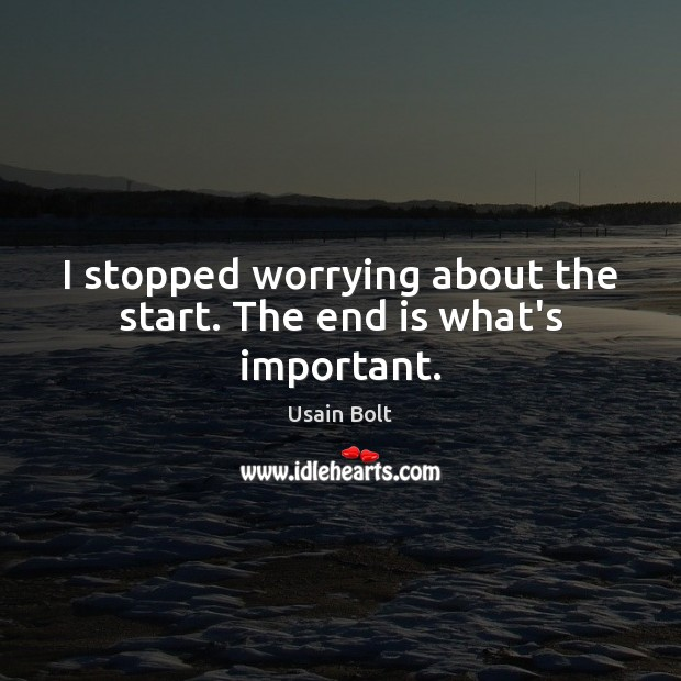 I stopped worrying about the start. The end is what's important. Image