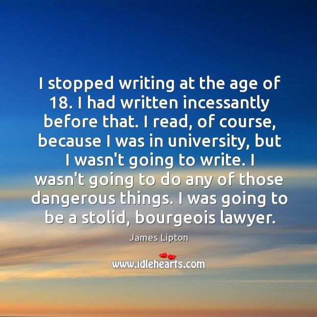 I stopped writing at the age of 18. I had written incessantly before Image