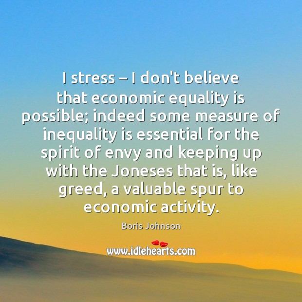 I stress – I don't believe that economic equality is possible; indeed some Equality Quotes Image