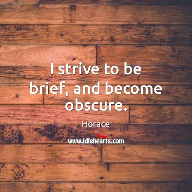 I strive to be brief, and become obscure. Image