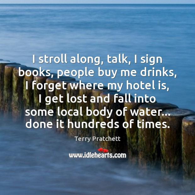 I stroll along, talk, I sign books, people buy me drinks, I Image