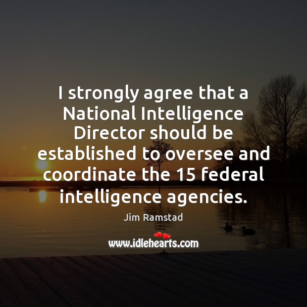 I strongly agree that a National Intelligence Director should be established to Jim Ramstad Picture Quote