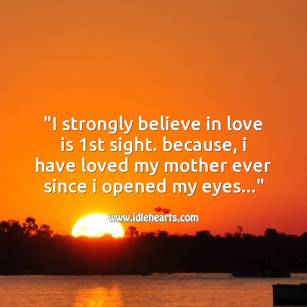 I strongly believe in love is 1st sight Mother's Day Messages Image