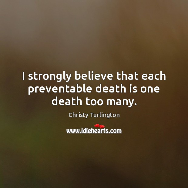 I strongly believe that each preventable death is one death too many. Image