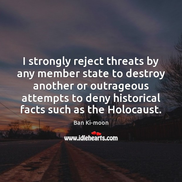 I strongly reject threats by any member state to destroy another or Image
