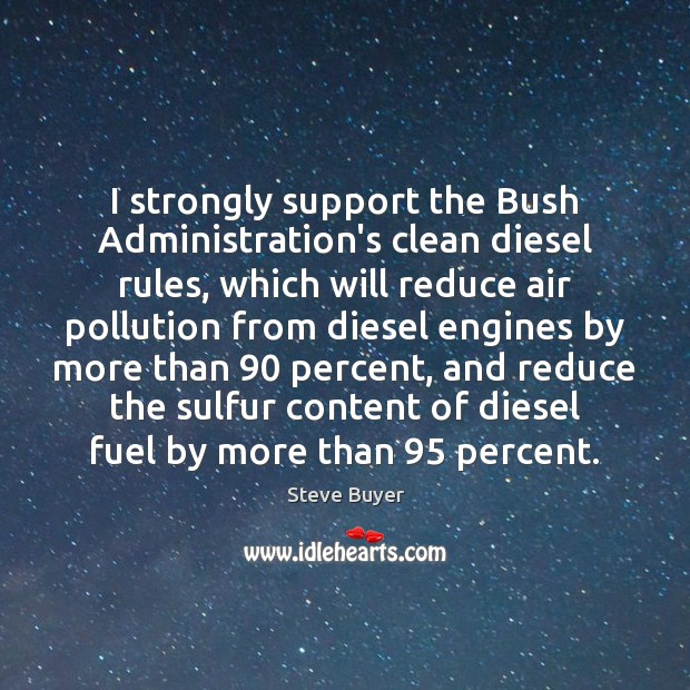 Image, I strongly support the Bush Administration's clean diesel rules, which will reduce