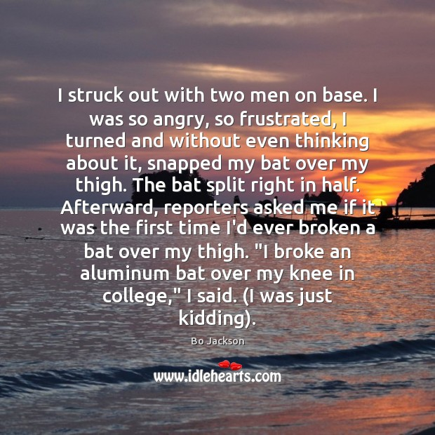 I struck out with two men on base. I was so angry, Bo Jackson Picture Quote