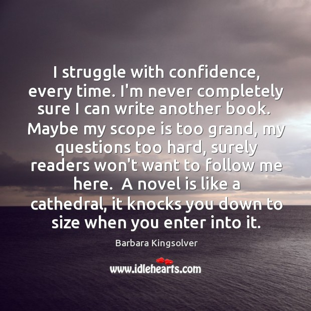 I struggle with confidence, every time. I'm never completely sure I can Image