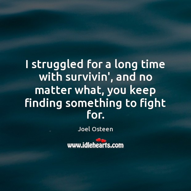 Image, I struggled for a long time with survivin', and no matter what,