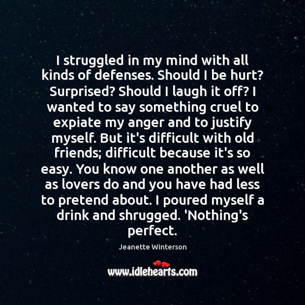I struggled in my mind with all kinds of defenses. Should I Jeanette Winterson Picture Quote