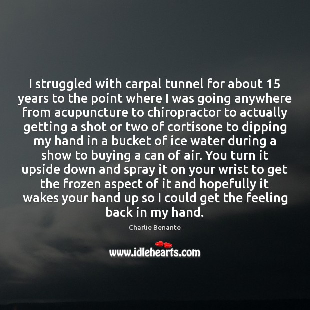 Image, I struggled with carpal tunnel for about 15 years to the point where