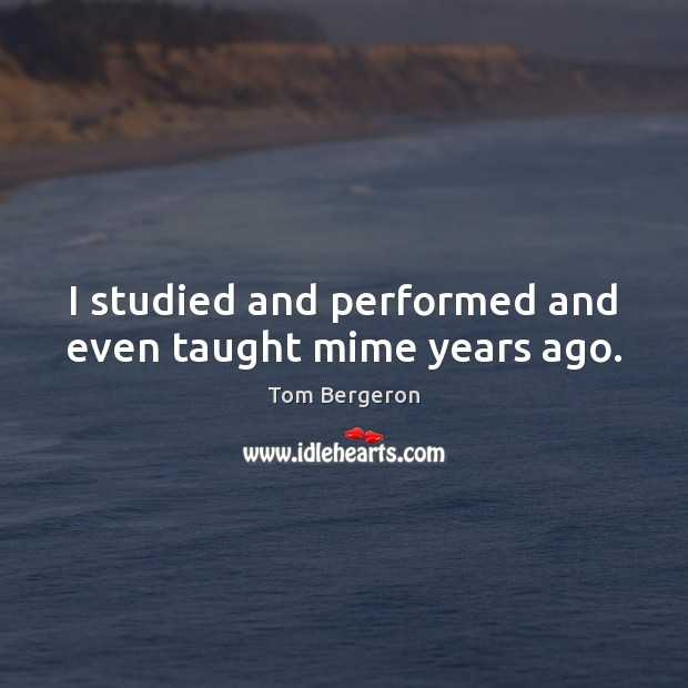 I studied and performed and even taught mime years ago. Image