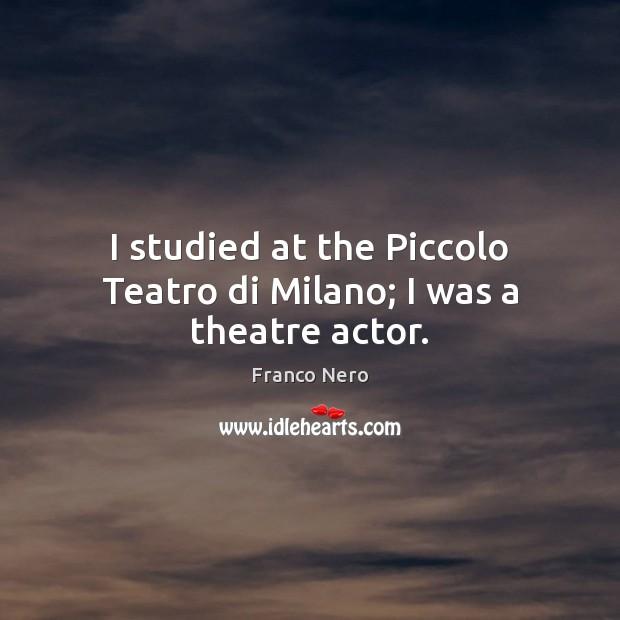 I studied at the Piccolo Teatro di Milano; I was a theatre actor. Image